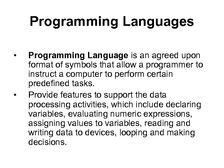 Programming Languages • • Programming Language is an agreed upon format of symbols that