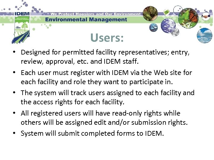 Users: • Designed for permitted facility representatives; entry, review, approval, etc. and IDEM staff.