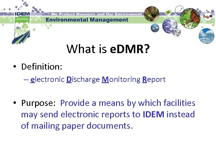 What is e. DMR? • Definition: – electronic Discharge Monitoring Report • Purpose: Provide