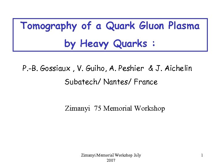 Tomography of a Quark Gluon Plasma by Heavy Quarks : P. -B. Gossiaux ,