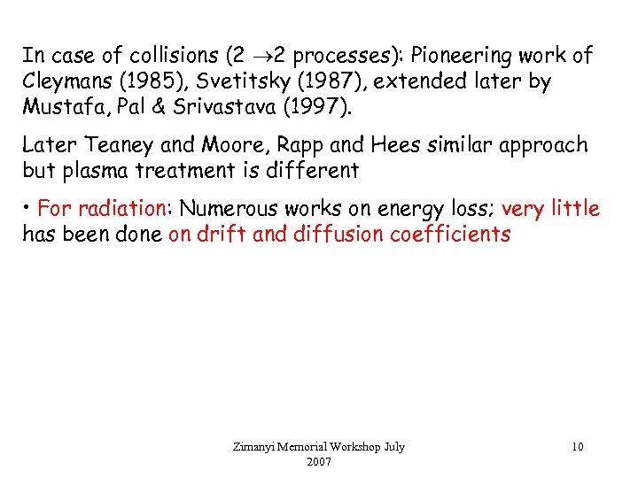 In case of collisions (2 2 processes): Pioneering work of Cleymans (1985), Svetitsky (1987),