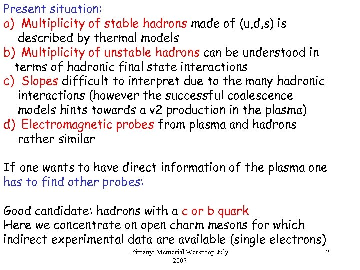 Present situation: a) Multiplicity of stable hadrons made of (u, d, s) is described