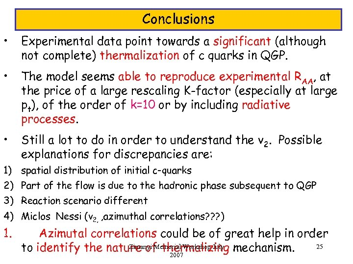 Conclusions • Experimental data point towards a significant (although not complete) thermalization of c