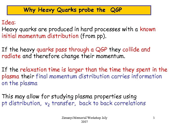 Why Heavy Quarks probe the QGP Idea: Heavy quarks are produced in hard processes
