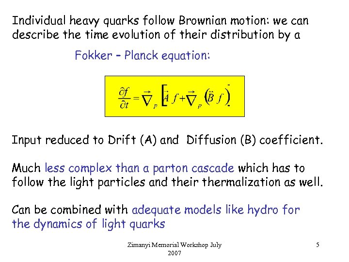 Individual heavy quarks follow Brownian motion: we can describe the time evolution of their
