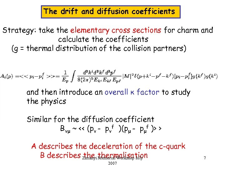The drift and diffusion coefficients Strategy: take the elementary cross sections for charm and