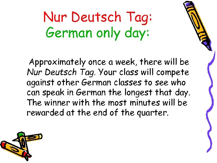 Nur Deutsch Tag: German only day: Approximately once a week, there will be Nur