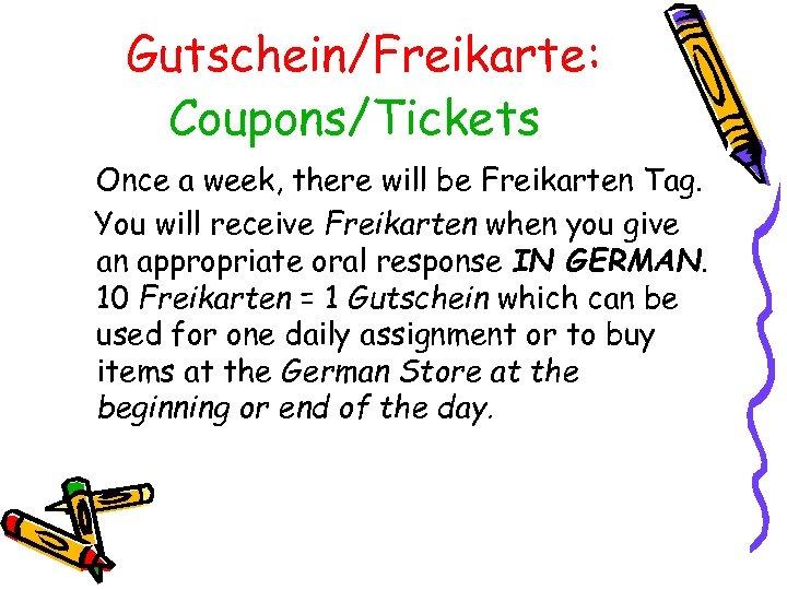 Gutschein/Freikarte: Coupons/Tickets Once a week, there will be Freikarten Tag. You will receive Freikarten