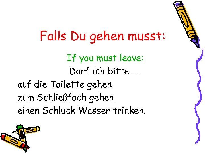Falls Du gehen musst: If you must leave: Darf ich bitte…… auf die Toilette