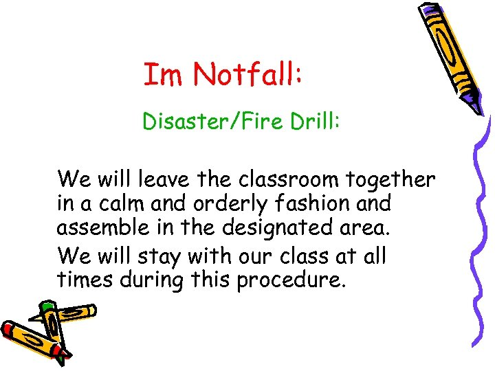 Im Notfall: Disaster/Fire Drill: We will leave the classroom together in a calm and