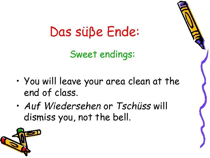 Das süβe Ende: Sweet endings: • You will leave your area clean at the