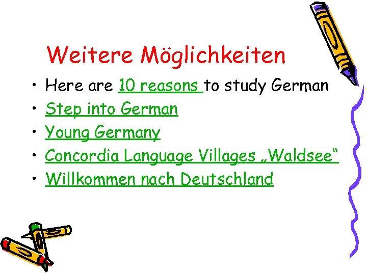 Weitere Möglichkeiten • • • Here are 10 reasons to study German Step into