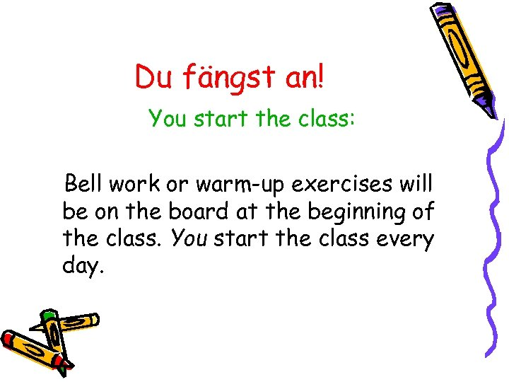 Du fängst an! You start the class: Bell work or warm-up exercises will be
