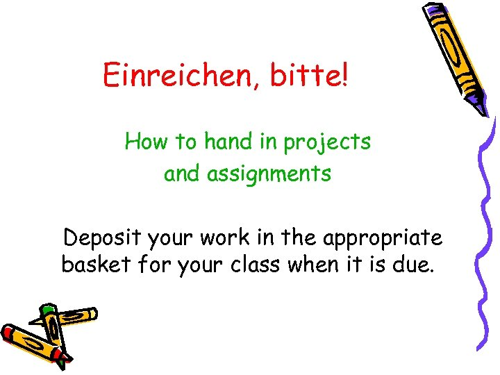 Einreichen, bitte! How to hand in projects and assignments Deposit your work in the