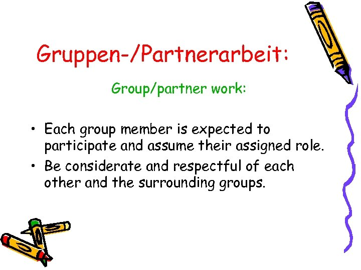 Gruppen-/Partnerarbeit: Group/partner work: • Each group member is expected to participate and assume their
