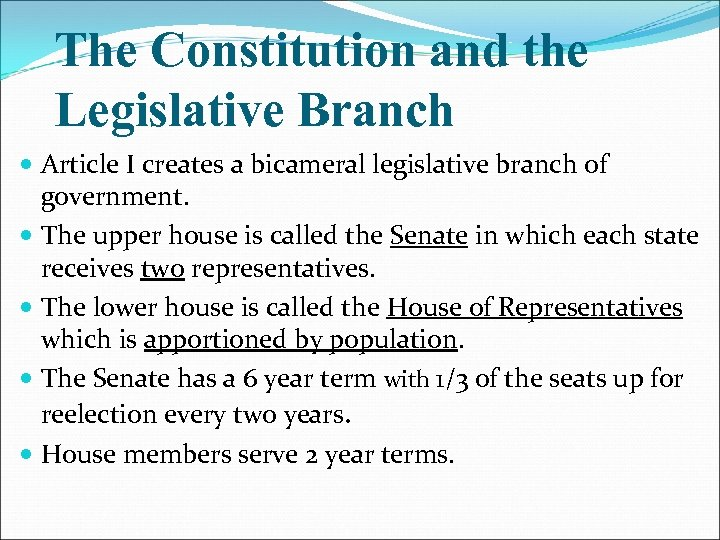 The Constitution and the Legislative Branch Article I creates a bicameral legislative branch of