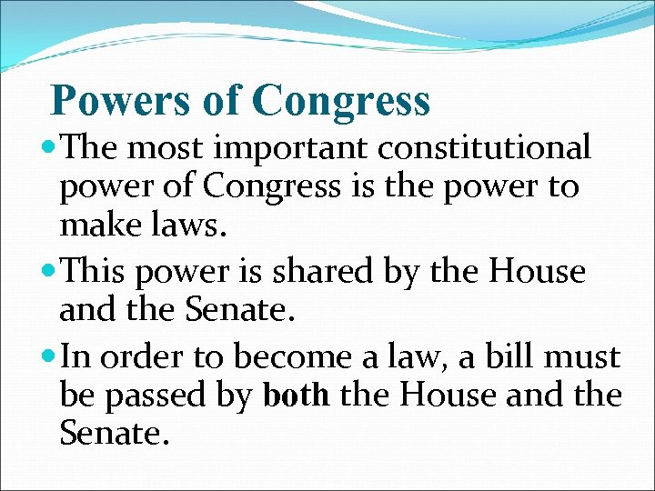 Powers of Congress The most important constitutional power of Congress is the power to
