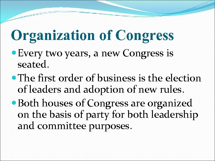 Organization of Congress Every two years, a new Congress is seated. The first order