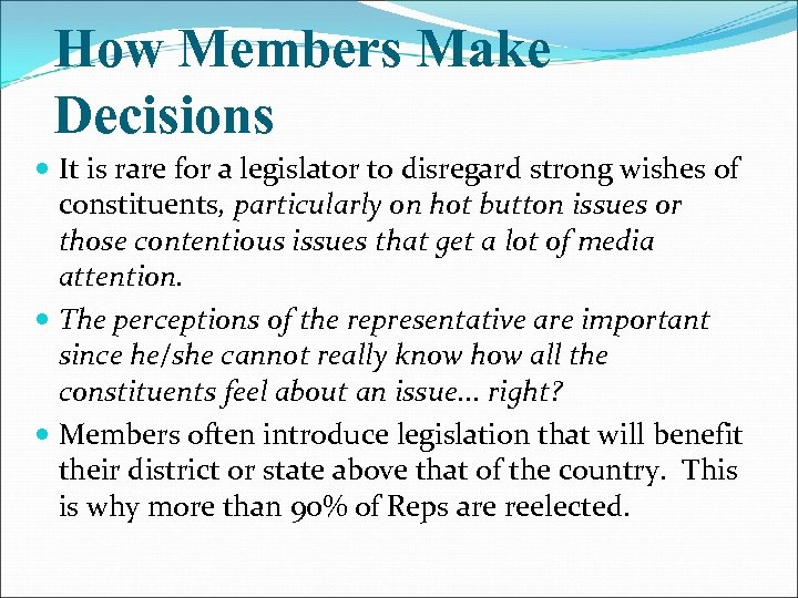 How Members Make Decisions It is rare for a legislator to disregard strong wishes