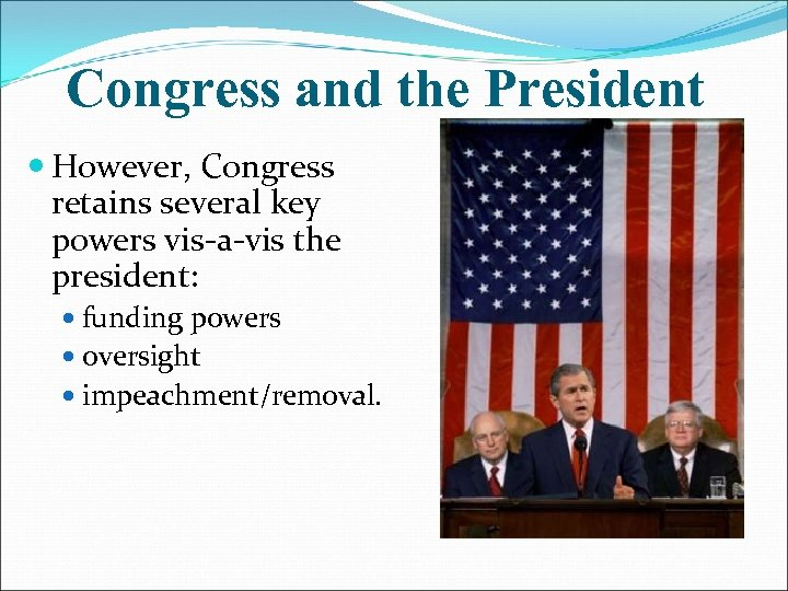 Congress and the President However, Congress retains several key powers vis-a-vis the president: funding
