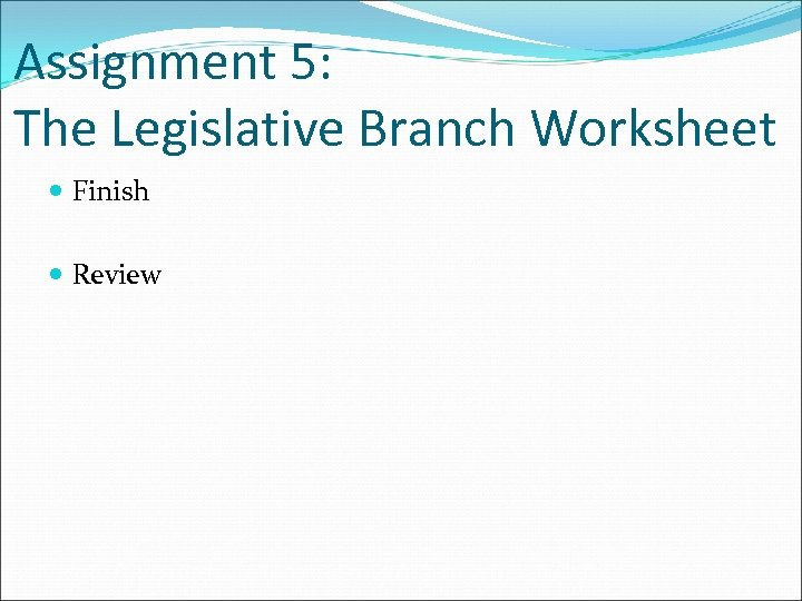 Assignment 5: The Legislative Branch Worksheet Finish Review