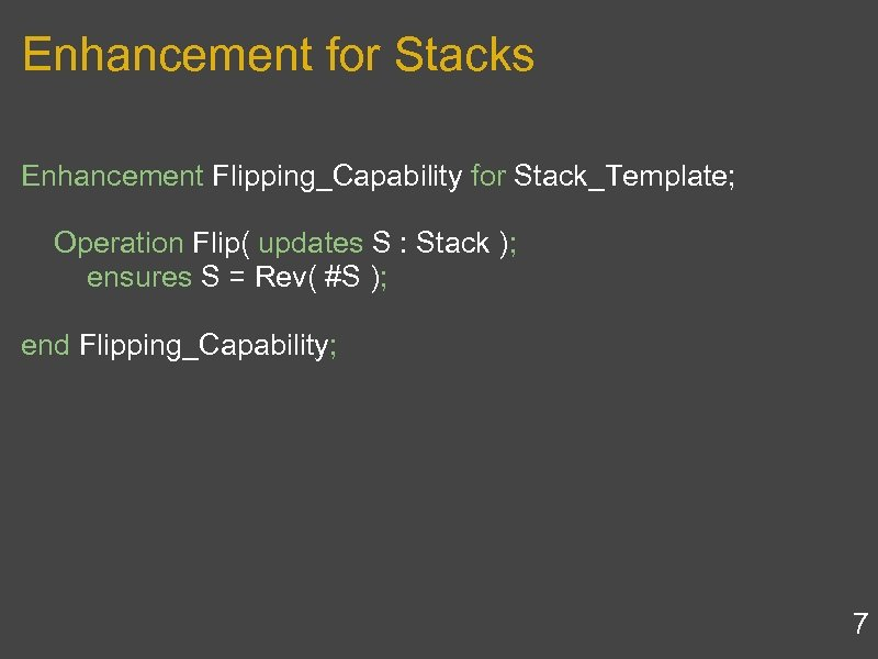 Enhancement for Stacks Enhancement Flipping_Capability for Stack_Template; Operation Flip( updates S : Stack );