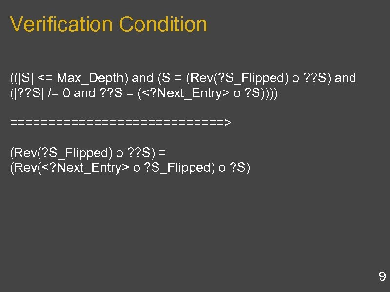 Verification Condition (( S  <= Max_Depth) and (S = (Rev(? S_Flipped) o ? ? S)