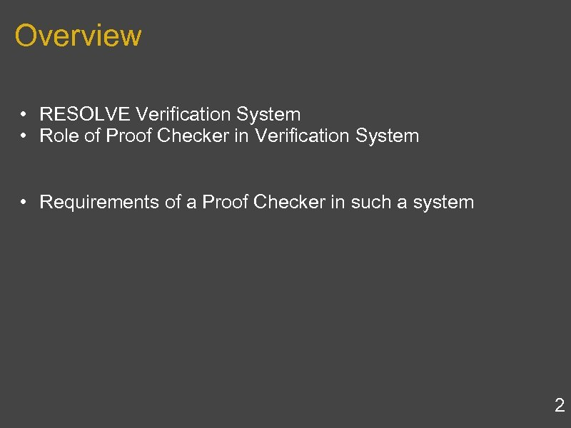 Overview • RESOLVE Verification System • Role of Proof Checker in Verification System •