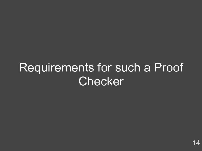 Requirements for such a Proof Checker 14