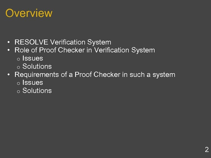 Overview • RESOLVE Verification System • Role of Proof Checker in Verification System o