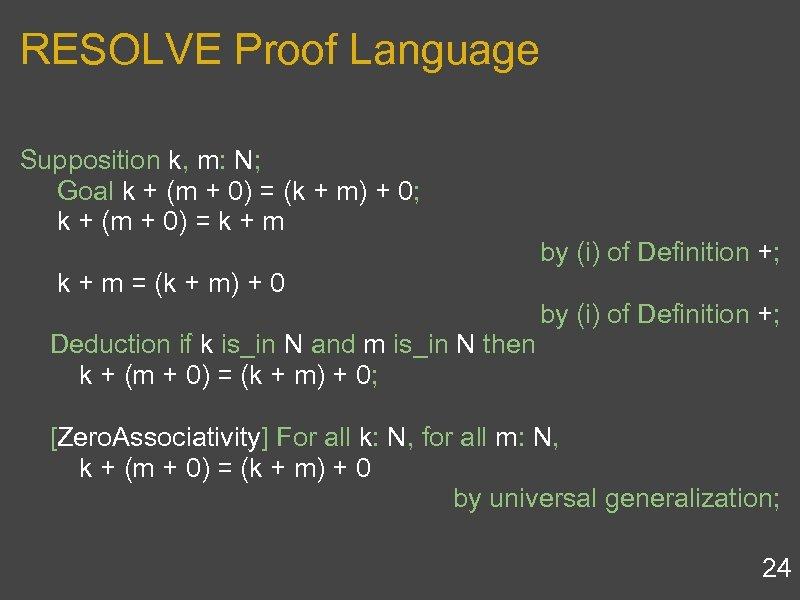 RESOLVE Proof Language Supposition k, m: N; Goal k + (m + 0) =