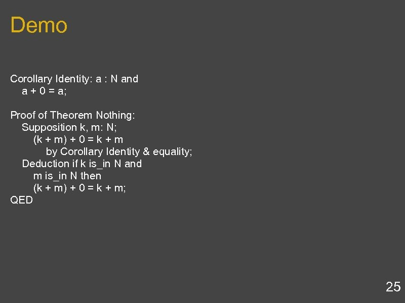 Demo Corollary Identity: a : N and a + 0 = a; Proof of