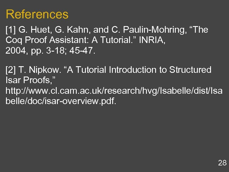 """References [1] G. Huet, G. Kahn, and C. Paulin-Mohring, """"The Coq Proof Assistant: A"""