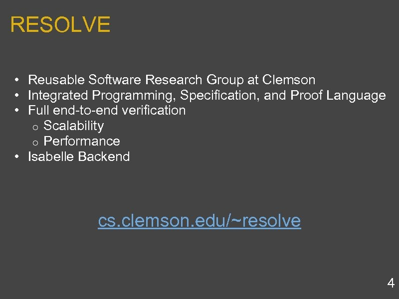 RESOLVE • Reusable Software Research Group at Clemson • Integrated Programming, Specification, and Proof