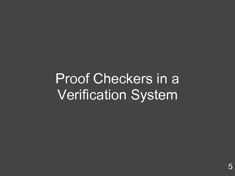 Proof Checkers in a Verification System 5