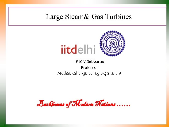 Large Steam& Gas Turbines P M V Subbarao Professor Mechanical Engineering Department Backbones of