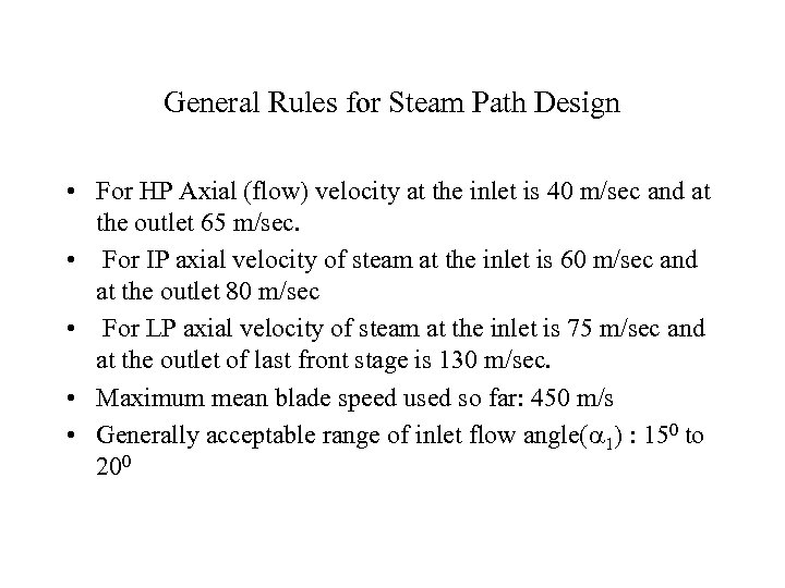 General Rules for Steam Path Design • For HP Axial (flow) velocity at the
