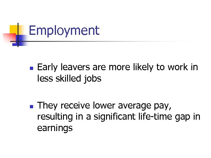 Employment n n Early leavers are more likely to work in less skilled jobs