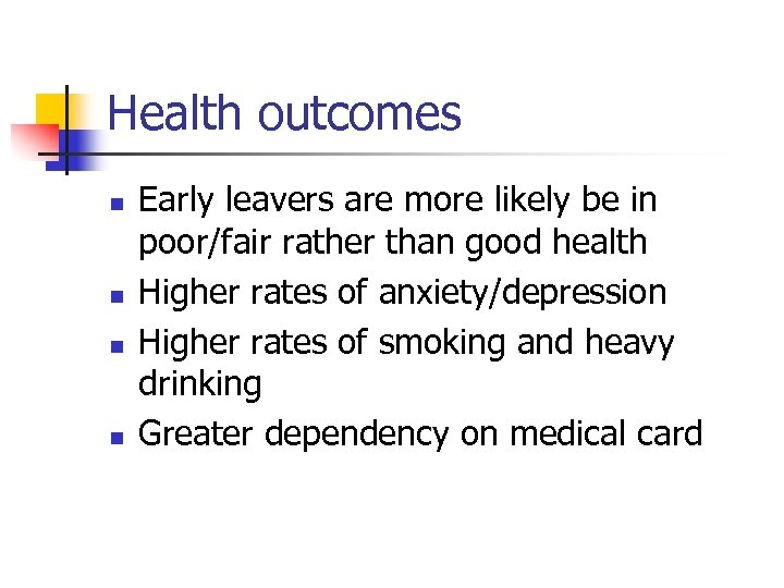 Health outcomes n n Early leavers are more likely be in poor/fair rather than
