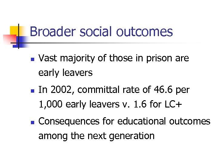 Broader social outcomes n n n Vast majority of those in prison are early