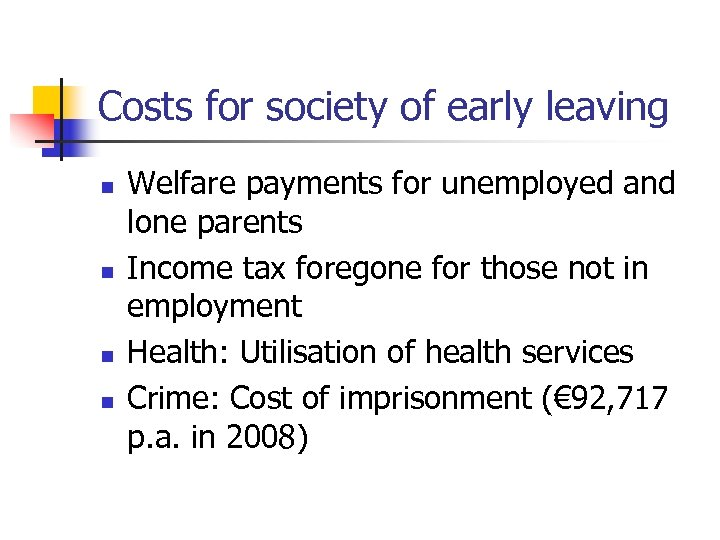 Costs for society of early leaving n n Welfare payments for unemployed and lone