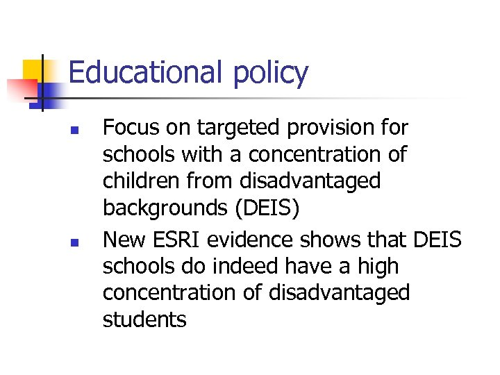 Educational policy n n Focus on targeted provision for schools with a concentration of