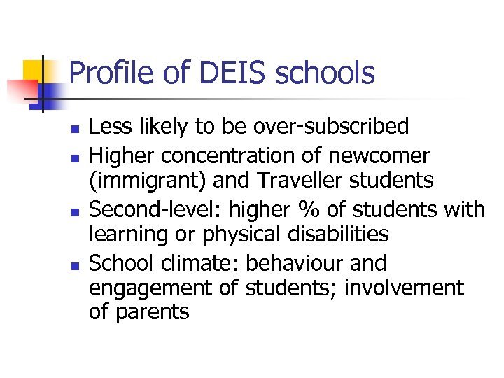 Profile of DEIS schools n n Less likely to be over-subscribed Higher concentration of