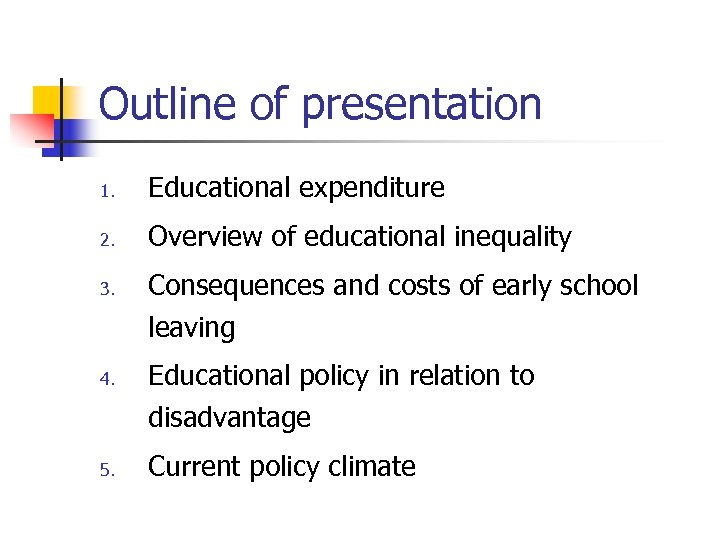 Outline of presentation 1. Educational expenditure 2. Overview of educational inequality 3. 4. 5.