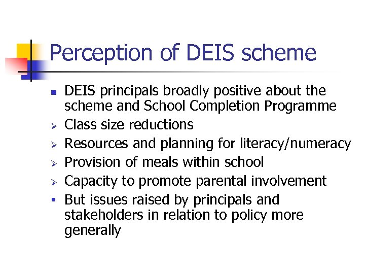 Perception of DEIS scheme DEIS principals broadly positive about the scheme and School Completion