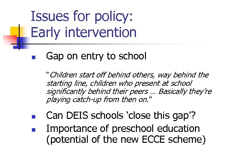 "Issues for policy: Early intervention n Gap on entry to school ""Children start off"