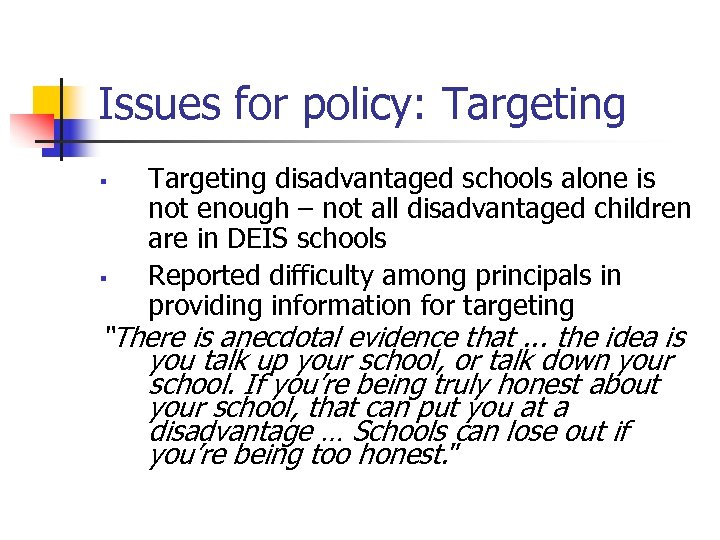 Issues for policy: Targeting § § Targeting disadvantaged schools alone is not enough –
