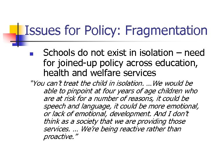 Issues for Policy: Fragmentation n Schools do not exist in isolation – need for