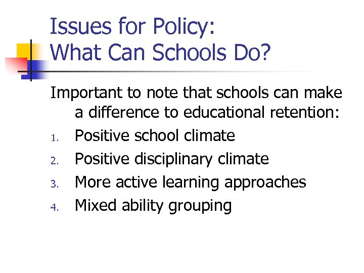 Issues for Policy: What Can Schools Do? Important to note that schools can make