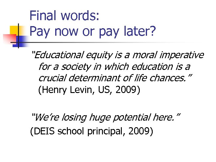 "Final words: Pay now or pay later? ""Educational equity is a moral imperative for"